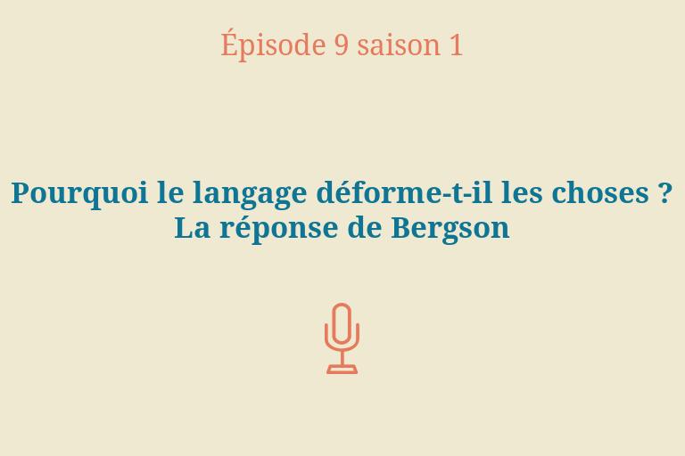 ÉPISODE 9 Saison 1: Pourquoi le langage déforme-t-il les choses? La réponse de Bergson