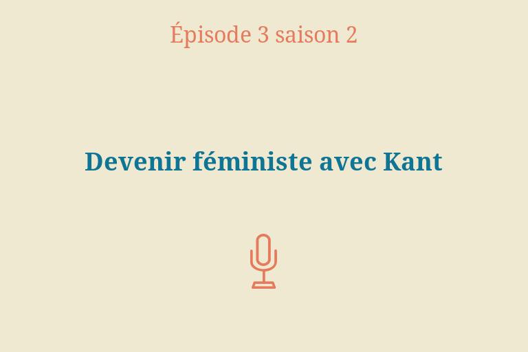 ÉPISODE 3 Saison 2: Devenir féministe avecKant