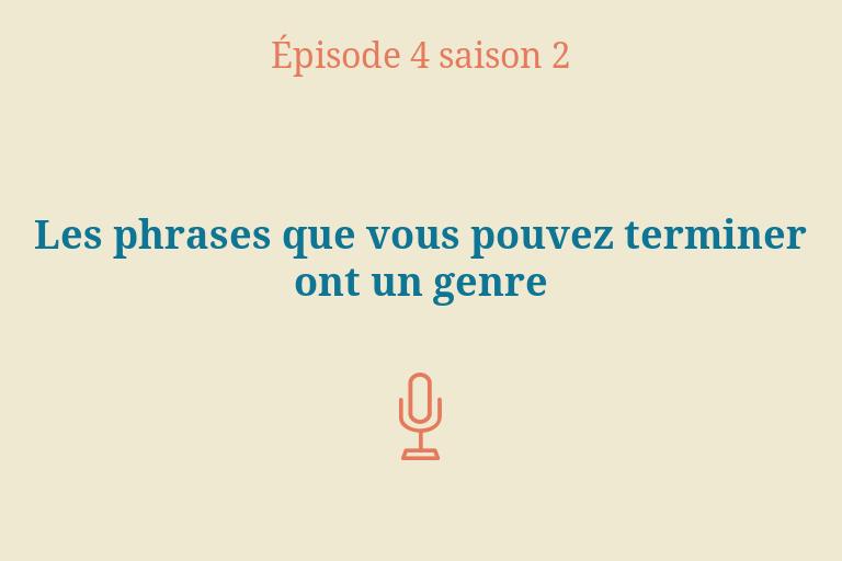 ÉPISODE 4 Saison 2: Les phrases que vous pouvez terminer ont ungenre