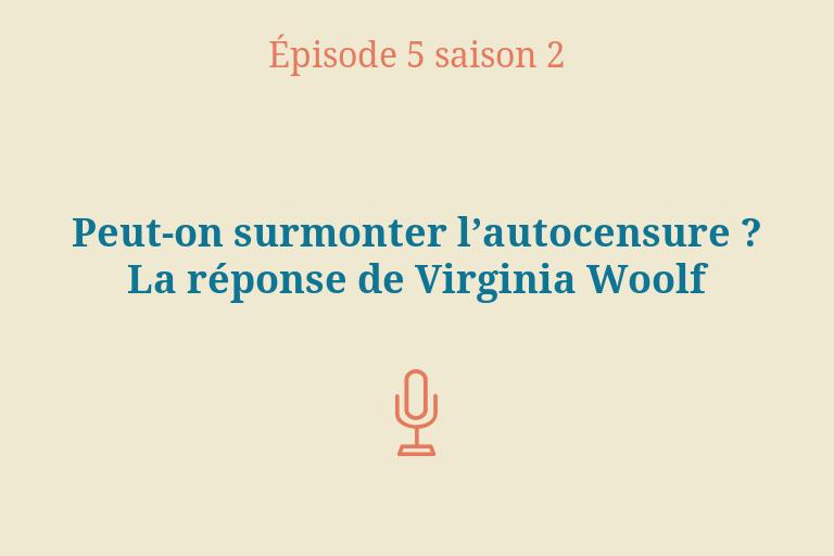 ÉPISODE 5 Saison 2: Peut-on surmonter l'autocensure? La réponse de Virginia Woolf