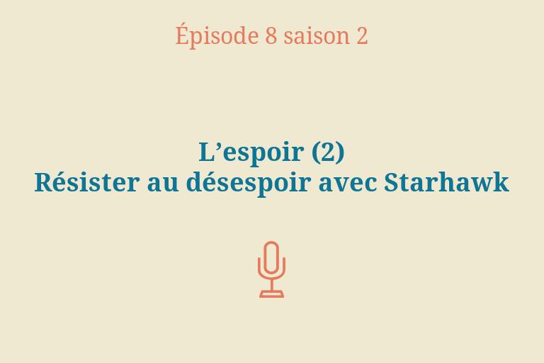 ÉPISODE 8 Saison 2: L'espoir (2) – Résister au désespoir avec Starhawk