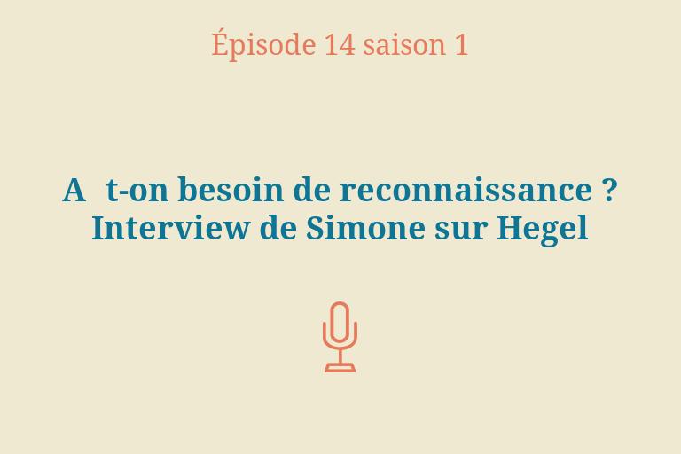 ÉPISODE 14 Saison 1: A‑t-on besoin de reconnaissance? Interview de Simone surHegel