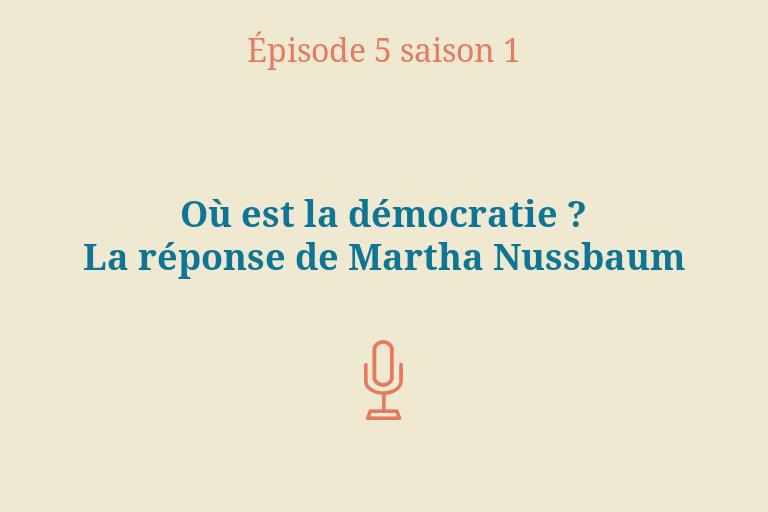 ÉPISODE 5 Saison 1: Où est la démocratie? La réponse de Martha Nussbaum
